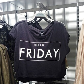 t-shirt crop tops hipster black grey friday hello friday hello shirt quote on it cool week yes fridays girly girl cute vintage style retro pastel dark goth like tgif crop black top black crop top sweet lovely tumblr it's friday tee top fashion teen white writing grunge black t-shirt black shirt hello friday t-shirt