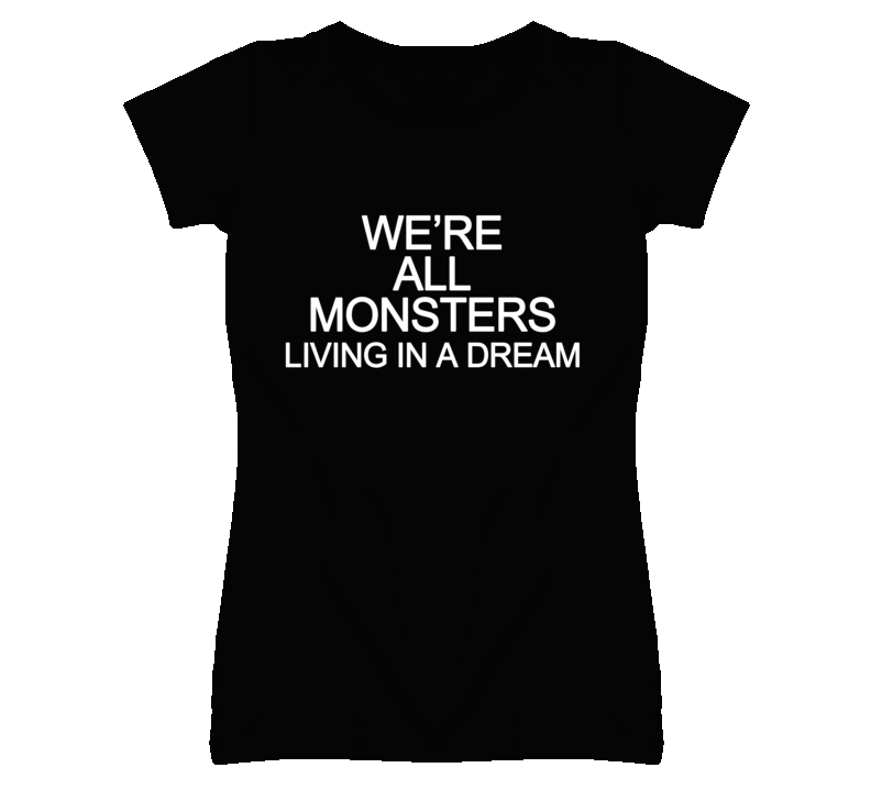 We're All Monsters Living In A Dream Graphic T Shirt