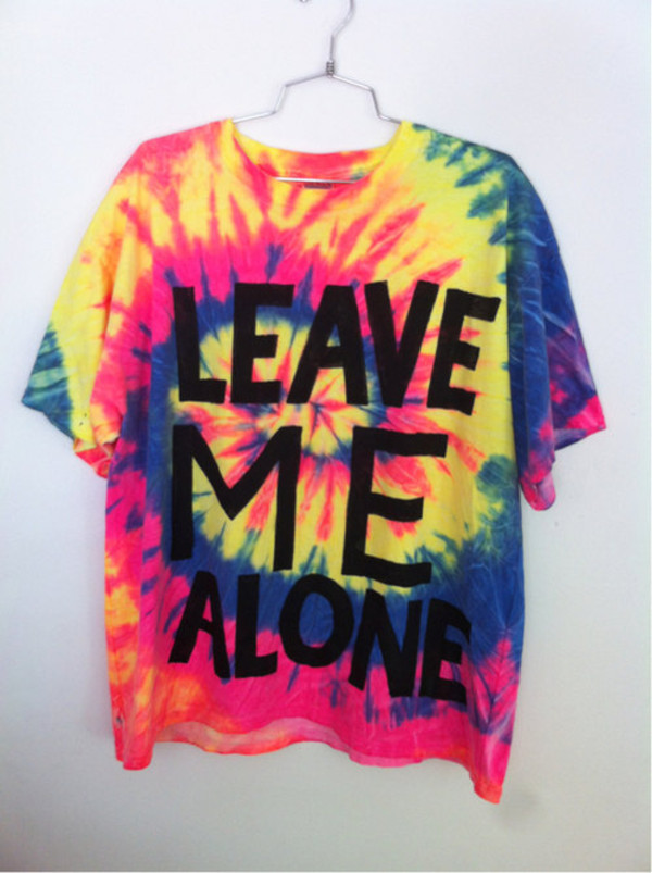 T Shirt Tie Dye Leave Me Alone Quote On It Shirt