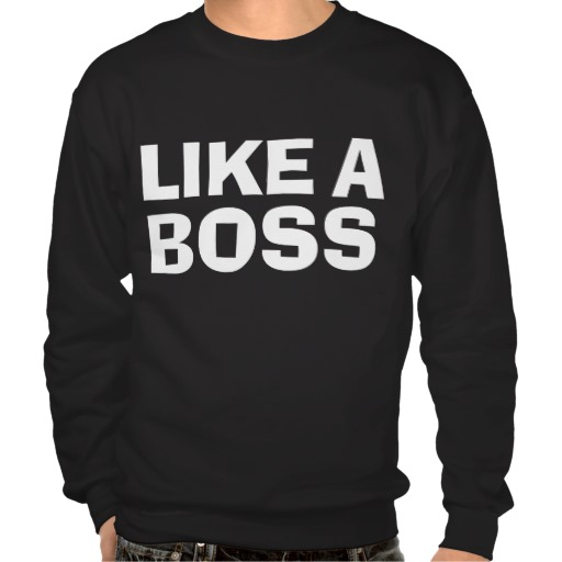 LIKE A BOSS PULL OVER SWEATSHIRTS from Zazzle.com
