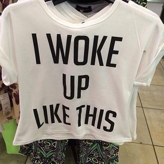 shirt woke up like this white t-shirt quote on it top cool i woke up like this i woke up like this shirt