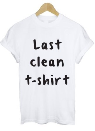 Last Clean T Shirt: Amazon.co.uk: Clothing