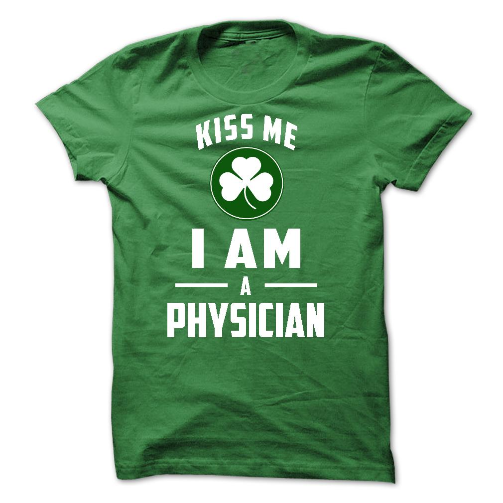 Kiss Me I Am A Physician T-Shirt & Hoodie