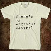 t-shirt,august waters,the fault in our stars,white,quote on it,black and white,cute,hazelgrace,john green,shirt,lyrics,similar version,blouse,nerd,nerdfighter,augustus waters