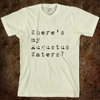 t-shirt august waters the fault in our stars white quote on it black and white cute hazelgrace john green shirt lyrics similar version blouse nerd nerdfighter augustus waters