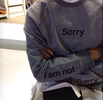 sweater grey quote on it blouse hoodie long sleeve print gray hipster sorrynotsorry grey sweater korean fashion streetwear streetstyle