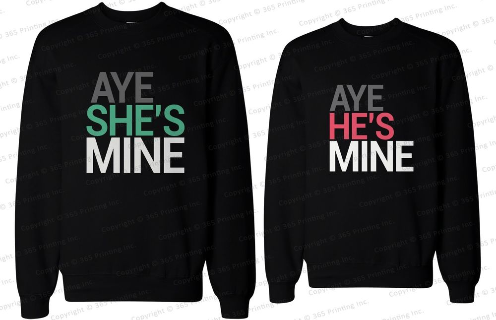 His and Her Matching Couple Sweatshirts Aye She's Mine Aye He's Mine | eBay