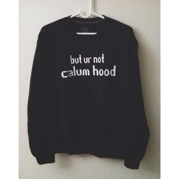 lol ur not calum hood Jumper Sweater - Pinterest Tumblr Instagram ...