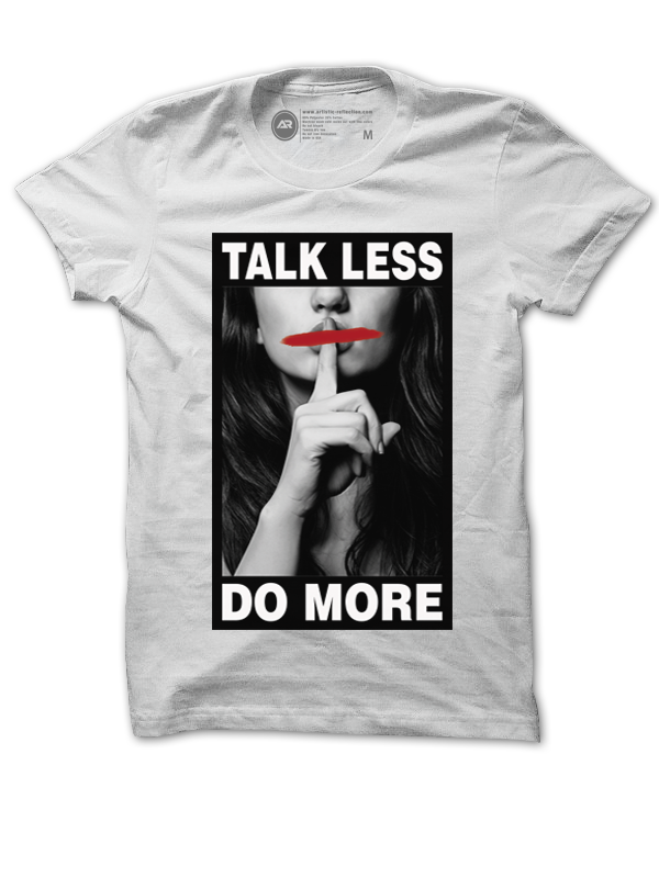 Talk Less Do More (White) | Artistic Reflection