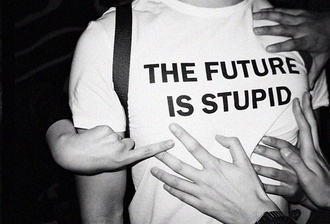 top white t-shirt tee-shirt tee printed t-shirt the future is stupid future fashion white t-shirt black writing comfy