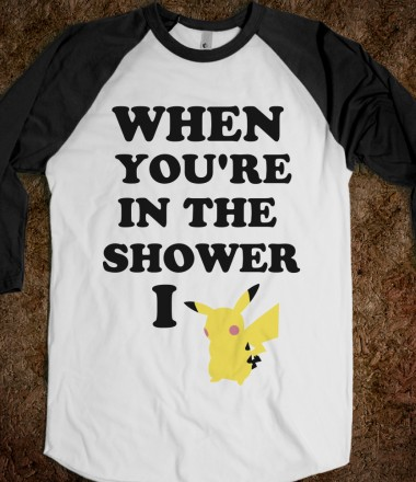When You're In The Shower I Pikachu - Pick Up Lines - Skreened T-shirts, Organic Shirts, Hoodies, Kids Tees, Baby One-Pieces and Tote Bags Custom T-Shirts, Organic Shirts, Hoodies, Novelty Gifts, Kids Apparel, Baby One-Pieces | Skreened - Ethical Custom Apparel
