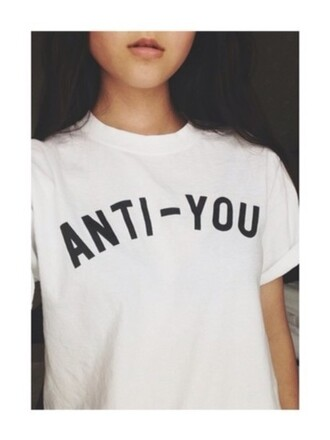 shirt anti you anti you white shirt quote on it tumblr shirt tumblr internet instagram fashion boho bohemian grunge hipster vintage vogue top crop tops style streetwear streetstyle sweatshirt weheartit chanel white black black and white t-shirt