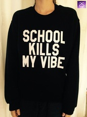 top,funny sweater,sweater,style,t-shirt,back to school,killsmyvibe,vibes,funny,shirt,comfy