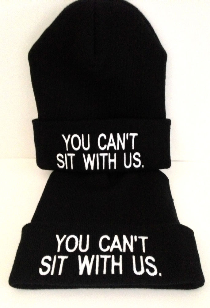 You Can'T Sit with US Beanie Mean Girls Hot Tumblr Dope Swag Keep Paris | eBay
