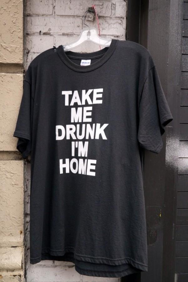 shirt take me drunk i'm home