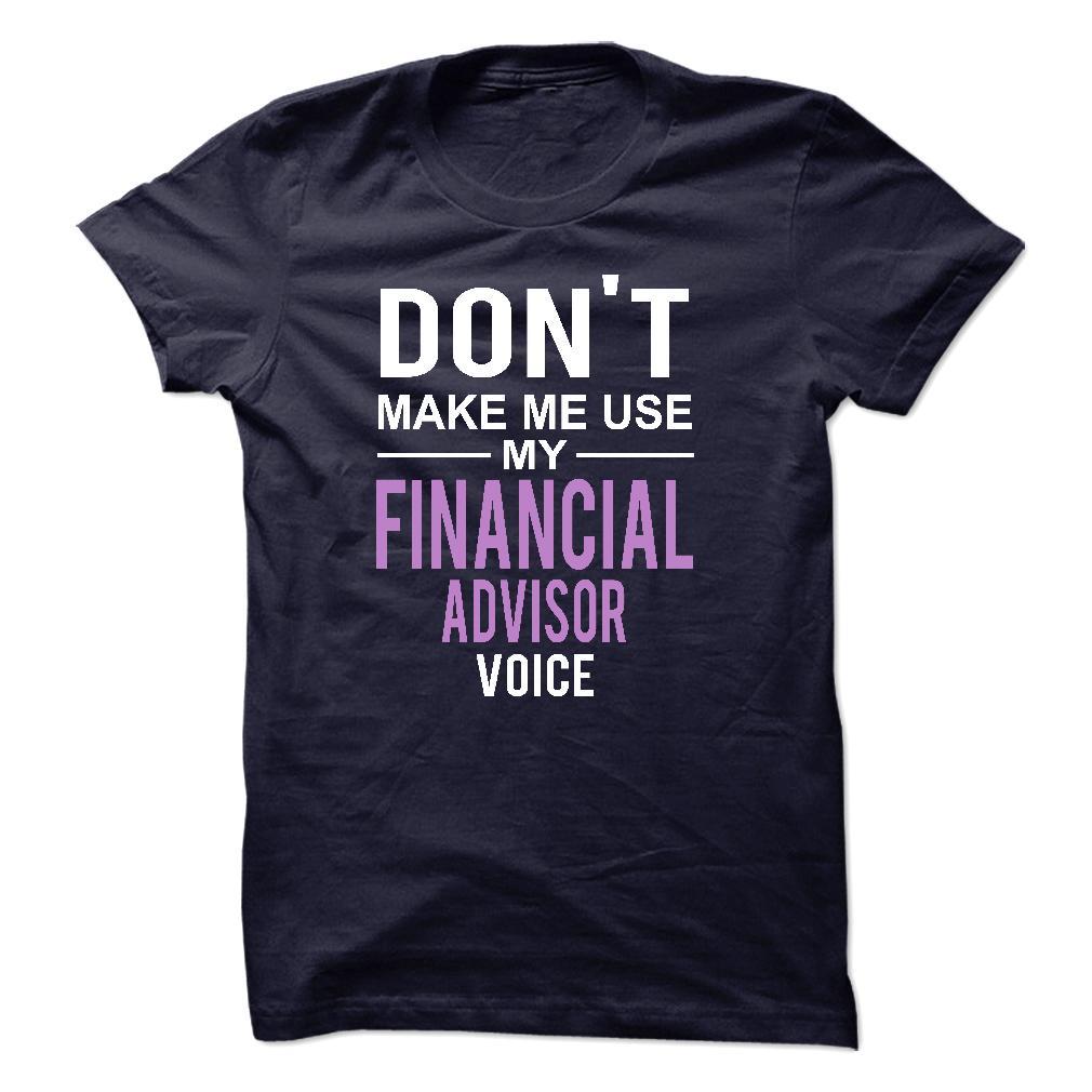 Don't Make Me Use My Financial Advisor Voice T Shirt & Hoodie
