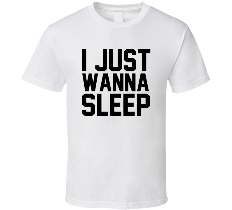 I just wanna sleep funny t shirt