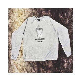 sweater hips and hair graphic sweater coffee coffee graphic coffee sweater best friend top best fucking friend acid wash sweater free vibrationz grey quote on it