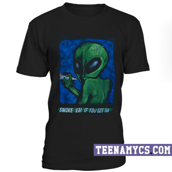 Alien Smoke em if you got em T-Shirt