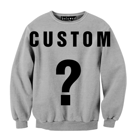 Custom Sweatshirt: Unique Crewneck Sweatshirt| #belovedshirts