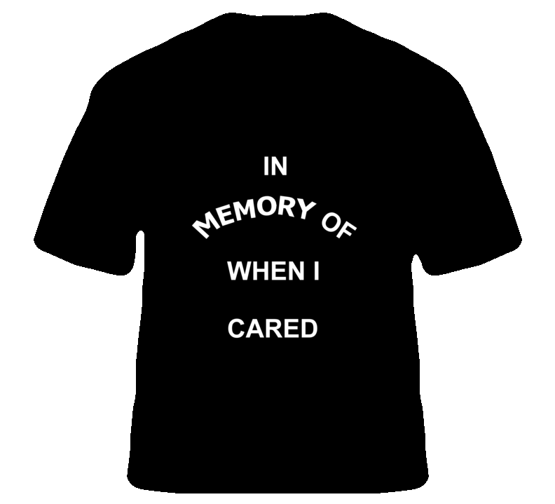 In Memory Of When I Cared Popular T Shirt