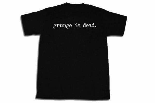 Grunge Is Dead T-shirt