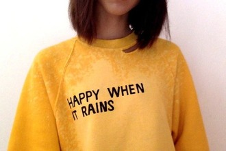 sweater fashion quote on it sweatshirt pullover crewneck i'm only happy when it rains yellow top rain yellow sweater yellow sweatshirt yellow top yellow shirt long sleeves long sleeve shirt
