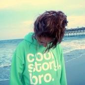 hoodie,cool girl style,cool,quote on it,sweater,jacket,story,bro,light,green,lightgreen,big,nice,beach,summer,jeans,dress,love,heels,mint,coolstorybro,shirt,perfect