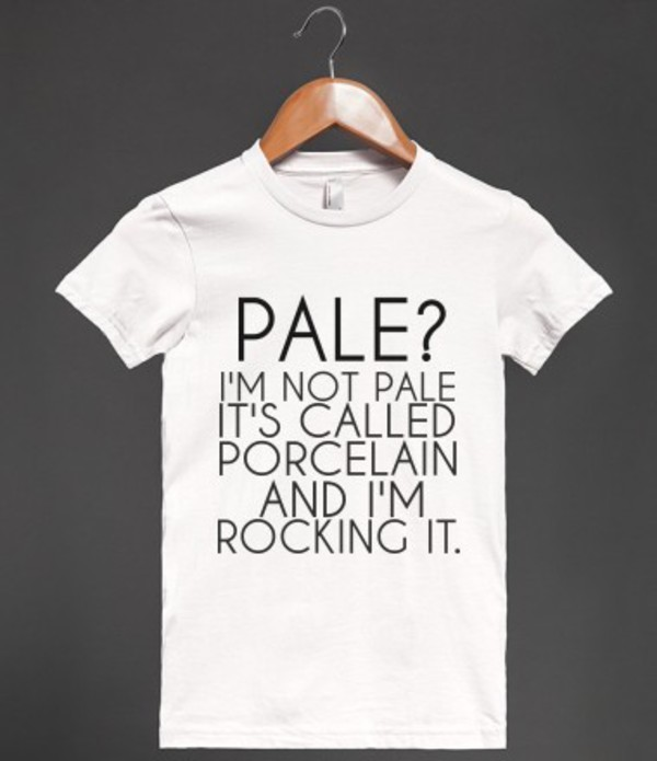 t-shirt pale porcelain white funny funny joke t-shirt funny shirt