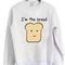 I'm the bread sweatshirt