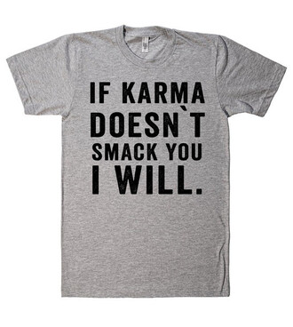 t-shirt shirt karma shirtoopia if karma doesn't smack you i will quote on it tumblr hippie