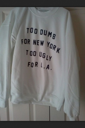 sweater cute logo oversized sweater quote on it tumblr found on tumblr shirt too dumb new york los angeles crew neck black white pullover