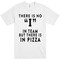 There is no i in team but there is in pizza t shirt