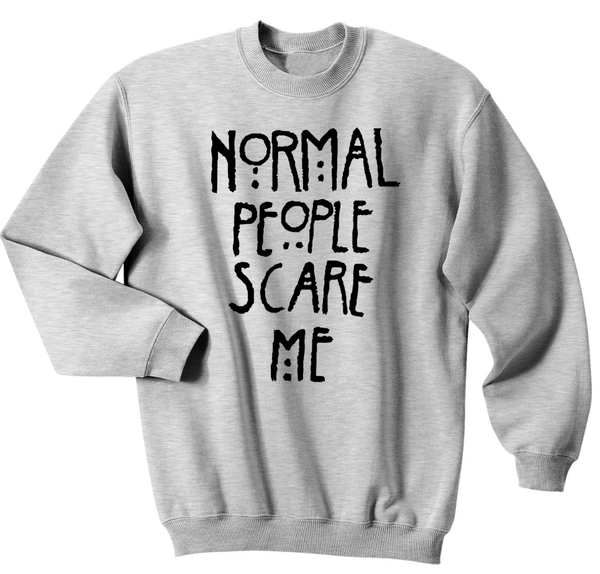 Normal people scare me sweater