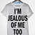 I'm Jealous of Me Too! T Shirt - Fresh-tops.com