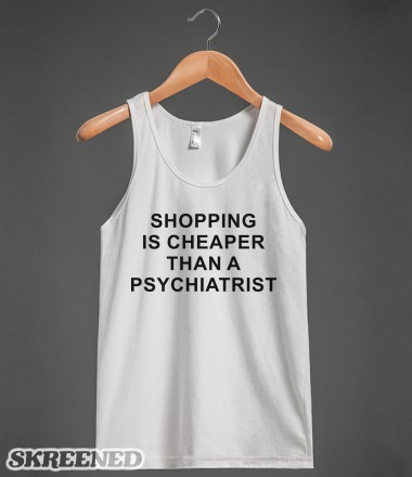 Shopping Is Cheaper Than A Psychiatrist | Tank Top | Skreened