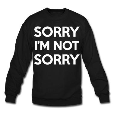 Sorry i'm not sorry design hoodie