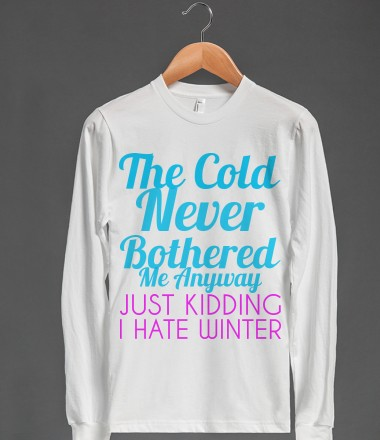 THE COLD NEVER BOTHERED ME ANYWAY LONG SLEEVE - glamfoxx.com - Skreened T-shirts, Organic Shirts, Hoodies, Kids Tees, Baby One-Pieces and Tote Bags Custom T-Shirts, Organic Shirts, Hoodies, Novelty Gifts, Kids Apparel, Baby One-Pieces | Skreened - Ethical Custom Apparel
