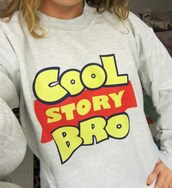 shirt,cool story bro,crewneck,toy story,disney,clothes,sweatshirt,hoodie,winter outfits