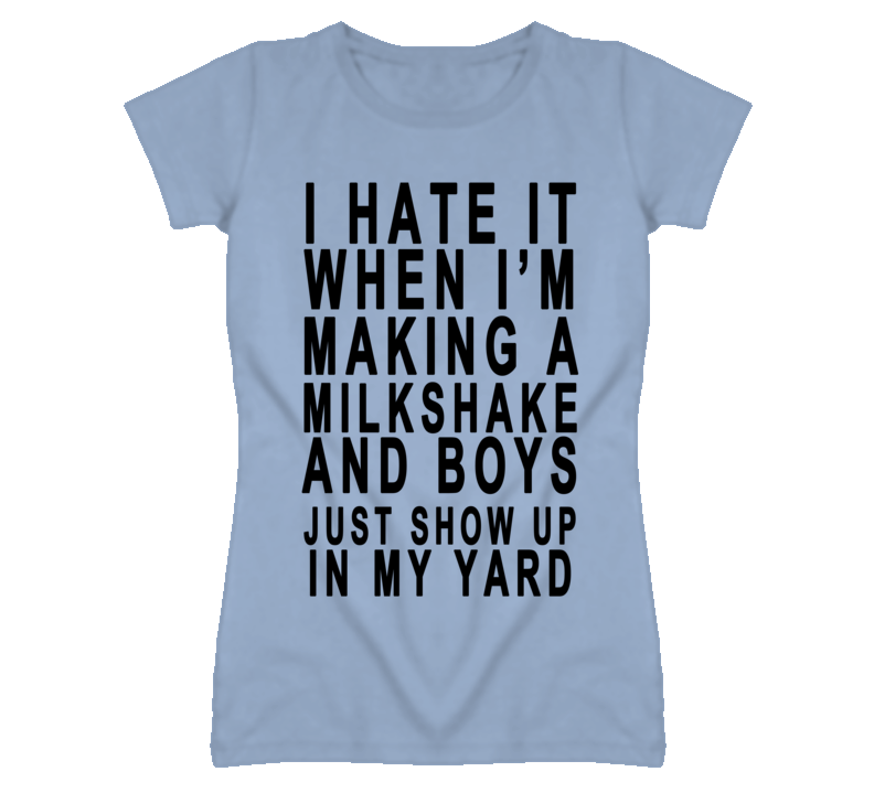 Milkshakes bring all the boys to the yard song funny t shirt