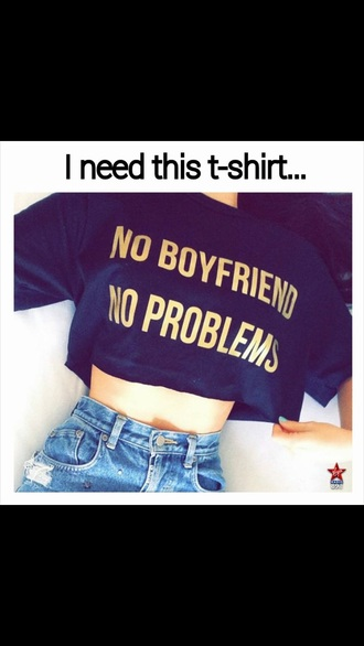 t-shirt no boyfriend no problem trendy cropped t-shirt black yellow quote on it top tumblr outfit tumblr shirt shirt tumblr tumblr top galentines day