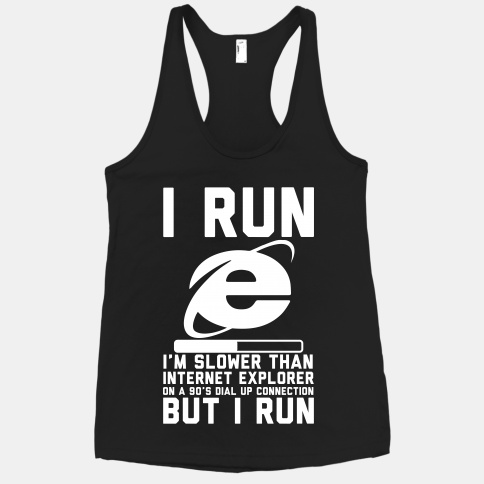 Slower than Internet Explorer | HUMAN | T-Shirts, Tanks, Sweatshirts and Hoodies