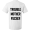 Trouble mother fucker t shirt - teenamycs