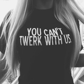 shirt,t-shirt,black,twerk,you can't sit with us,you can't twerk with us,style,black t-shirt,you cant twerk with us,writing,mean girls,funny t-shirt,tshirt.,you cant,graphic tee,fashion,summer,top,trendy,stylish,cool,quote on it,teenagers,it girl shop,sweater,black sweater,black and white,diva,tumblr,cute