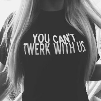 shirt t-shirt clothes twerk black white quote on it you can't sit with us you can't twerk with us style black t-shirt miley cyrus you cant twerk with us skreened tumblr tumblr clothes tumblr shirt blouse miley c writing mean girls prom prom dress dance black and white funny t-shirt girl blogger sexy t shirt graphic tee black shirt mean girls shirt meangirls sweater