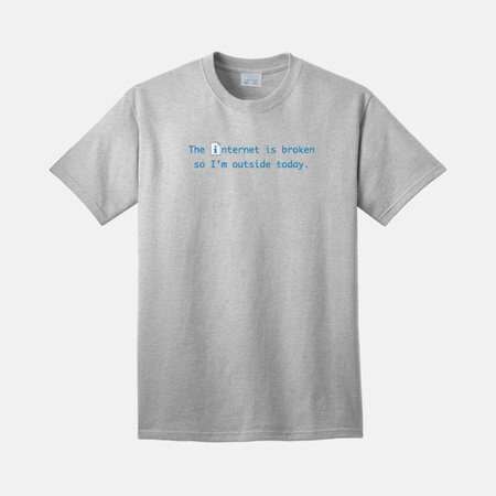 Funny TShirt The Internet is Broken So I'm Outside Today T-Shirt - LOLShirts