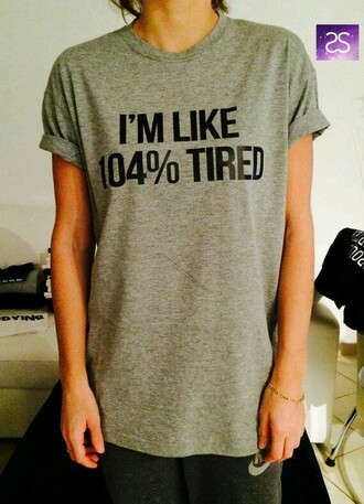 shirt tired grunge relatable funny cute oversized t-shirt like 104% tired grey rolled sleeves ooh t-shirt dark gray shirt t shirt. graphic tee