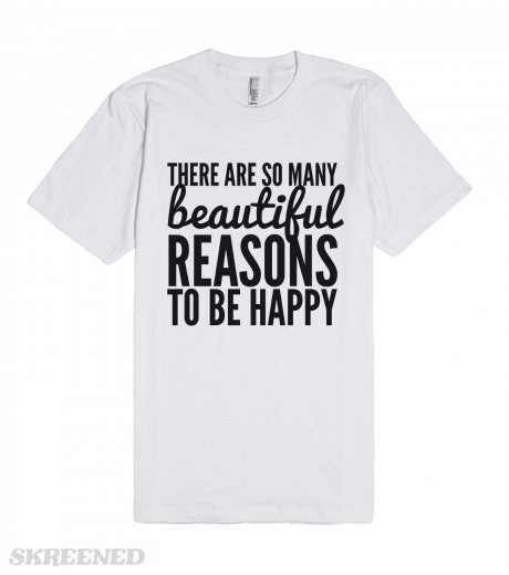 There are so many beautiful reasons to be happy t