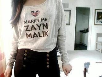 shirt one direction zayn malik sweater blouse marry me grey union jack pants high waisted pants black pants skinny pants marry me zayn malik quote on it cute t-shirt sweatshirt