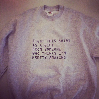 grey sweater quote on it jumper fashion sweater grey shirt cutiepiemarzia